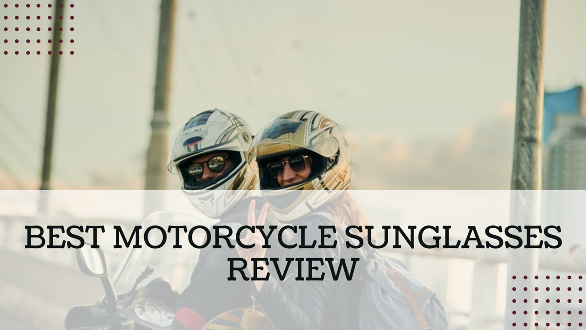 Best Motorcycle Sunglasses Reviews