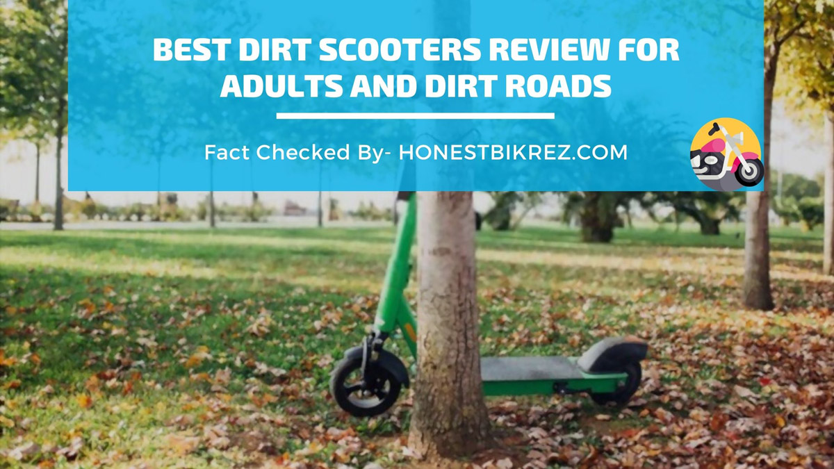Best Dirt Scooter Reviews for Adults and Dirt Roads