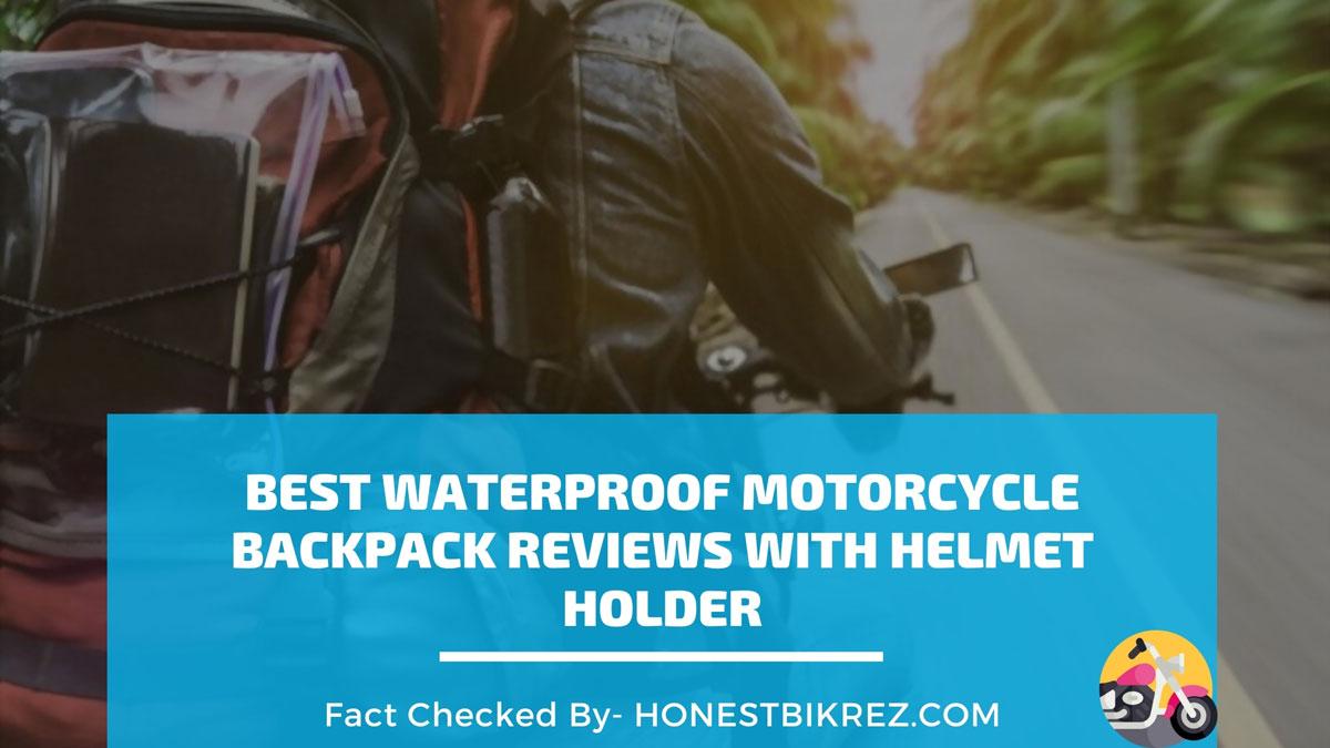 Best Waterproof Motorcycle Backpack Reviews With Helmet Holder