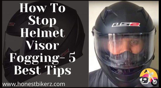 How To Stop Helmet Visor Fogging- 5 Best Tips