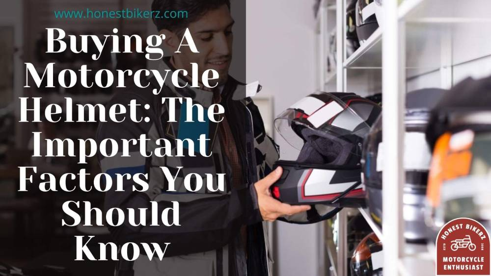 Buying A Motorcycle Helmet The Important Factors You Should Know